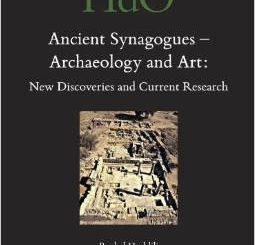 Ancient Synagogues - Archaeology and Art: New Discoveries and Current Research by Rachel Hachlili