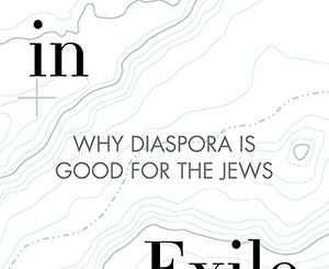 At Home in Exile: Why Diaspora Is Good for the Jews by Alan Wolfe