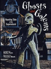 Ghosts and Golems: Haunting Tales of the Supernatural by Malka Penn
