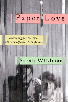 Paper Love: Searching for the Girl My Grandfather Left Behind by Sarah Wildman