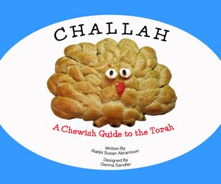 Challah: A Chewish Guide to the Torah by Rabbi Susan Abramson