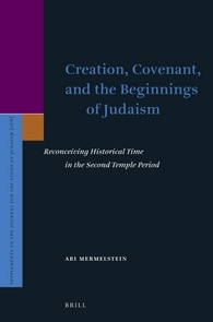 Creation, Covenant, and the Beginnings of Judaism by Ari Mermelstein