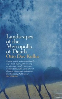 Landscapes of the Metropolis of Death by Otto Dov Kulka