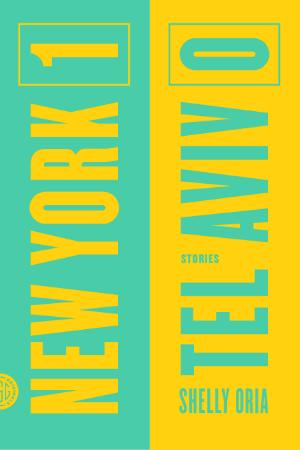 New York 1, Tel Aviv 0: Stories by Shelly Oria