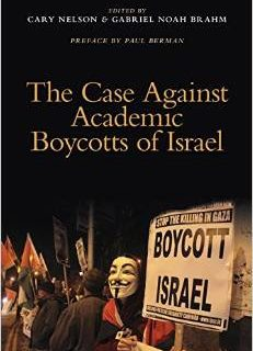 The Case Against Academic Boycotts of Israel; edited by Cary Nelson and Gabriel Noah Brahm