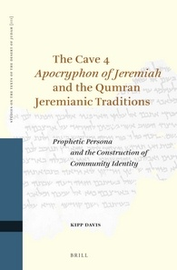 The Cave 4 Apocryphon of Jeremiah and the Qumran Jeremianic Traditions by Kipp Davis