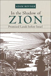 In the Shadow of Zion: Promised Lands Before Israel by Adam Rovner