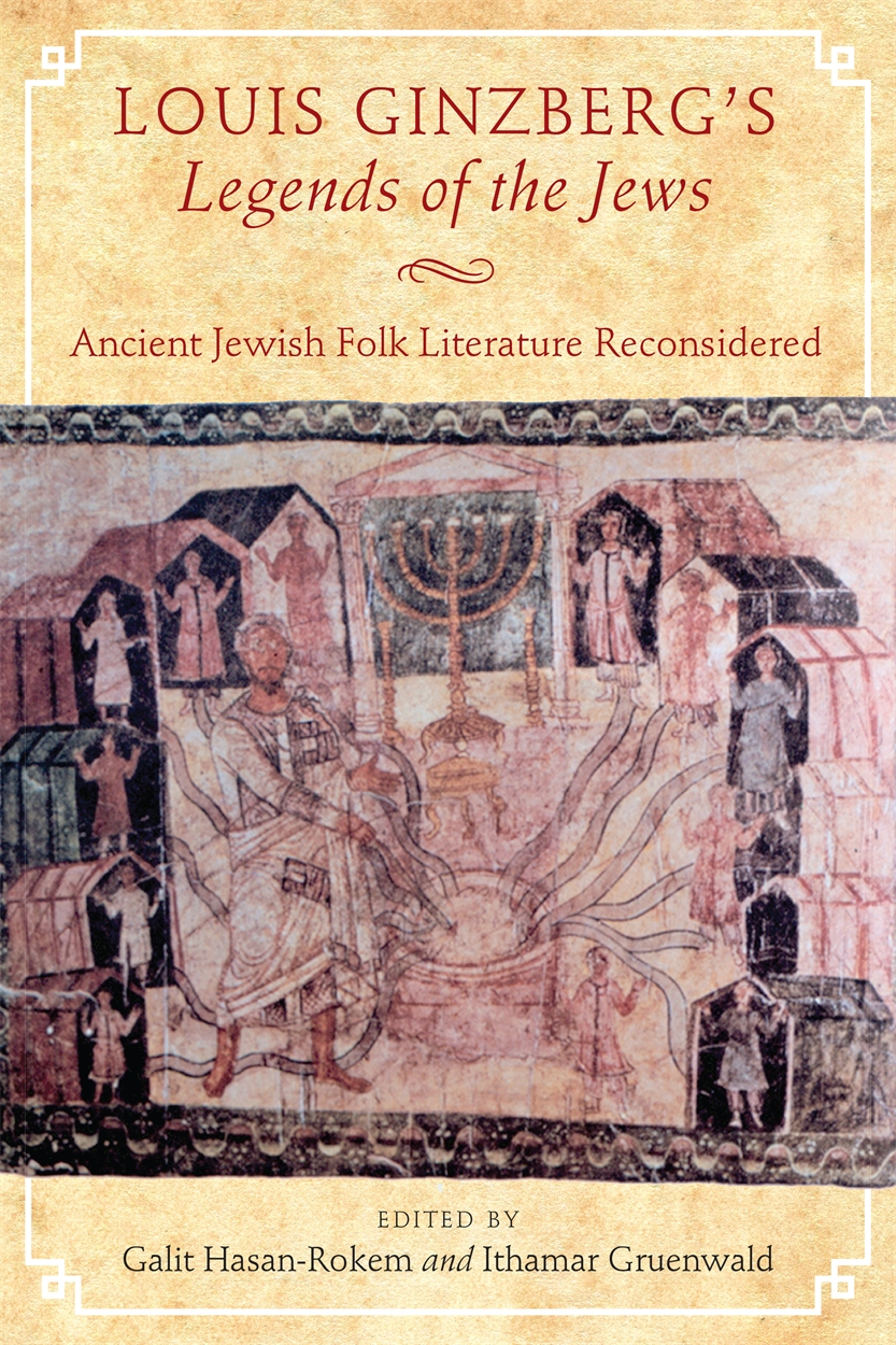 Louis Ginzberg's Legends of the Jews: Ancient Jewish Folk Literature Reconsidered
