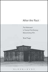 After the Fact: The Holocaust in Twenty-First Century Documentary Film by Brad Prager