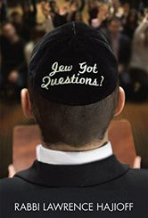 Jew Got Questions? by Rabbi Lawrence Hajioff