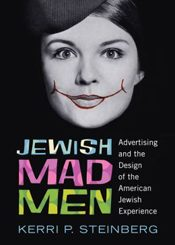 Jewish Mad Men: Advertising and the Design of the American Jewish Experience by Kerri P. Steinberg