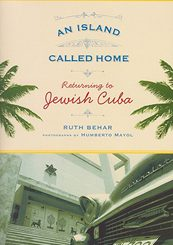 An Island Called Home: Returning to Jewish Cuba by Ruth Behar