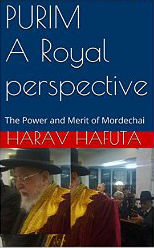 PURIM, A Royal perspective: The Power and Merit of Mordechai by Harav Hafuta