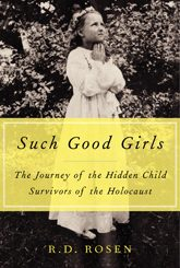 Such Good Girls: The Journey of the Holocaust's Hidden Child Survivors by R. D. Rosen