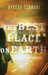 The Best Place on Earth: Stories by Ayelet Tsabari