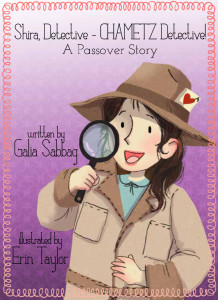 Shira, Detective - CHAMETZ detective! A Passover story
