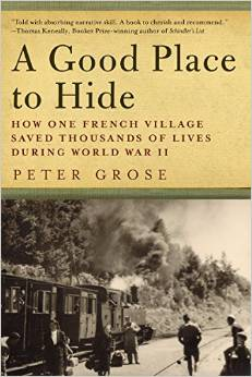 A Good Place to Hide: How One French Community Saved Thousands of Lives in World War II by Peter Grose