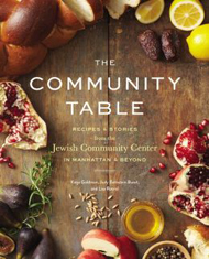 The Community Table: Recipes and Stories from the Jewish Community Center in Manhattan and Beyond