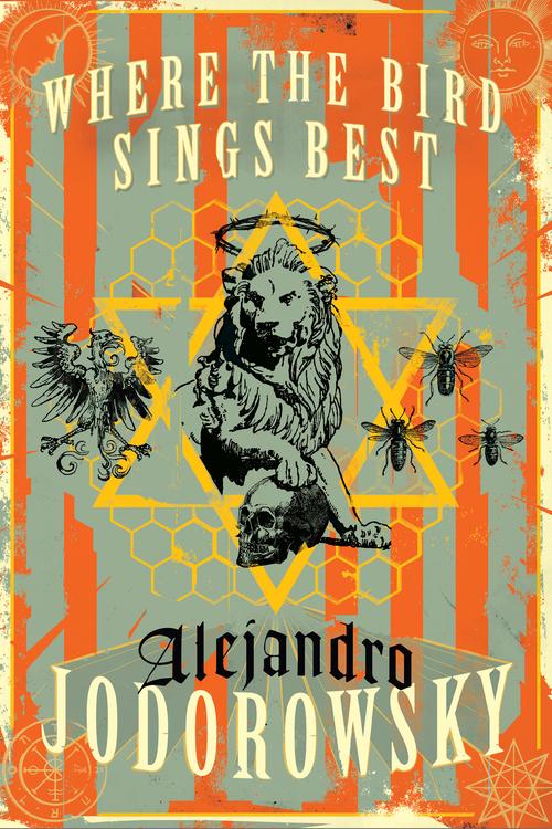 Where the Bird Sings Best by Alejandro Jodorowsky