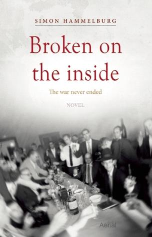 Broken on the inside: The War never ended by Simon Hammelburg