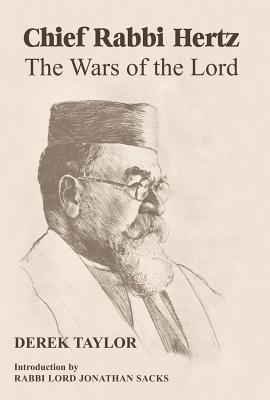 Chief Rabbi Hertz: The Wars of the Lord by Derek Taylor