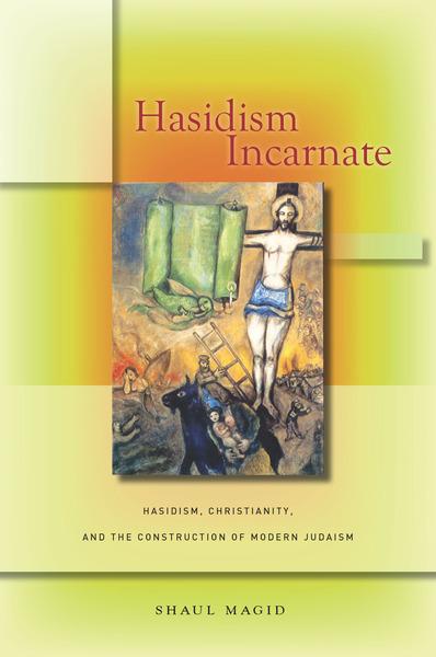 Hasidism Incarnate by Shaul Maggid