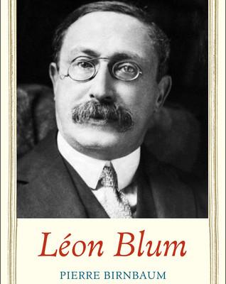 Léon Blum: Prime Minister, Socialist, Zionist by Pierre Birnbaum