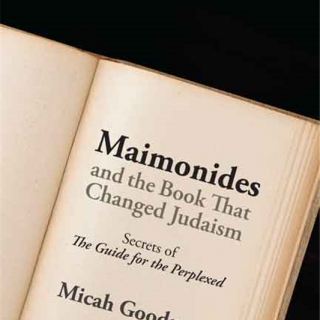 "Maimonides and the Book That Changed Judaism: Secrets of ""The Guide for the Perplexed"" by Micah Goodman"
