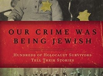 Our Crime Was Being Jewish: Hundreds of Holocaust Survivors Tell Their Stories by Anthony S. Pitch