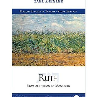 Ruth: From Alienation to Monarchy by Yael Ziegler