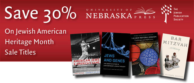 Save 30% during Jewish American Heritage month! the Jewish Publication Society and the University of Nebraska Press