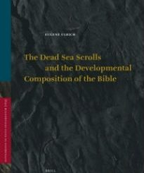 The Dead Sea Scrolls and the Developmental Composition of the Bible by Eugene Ulrich