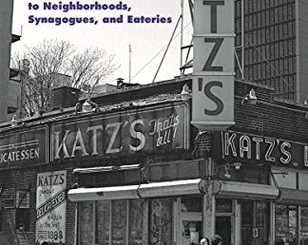 Jewish New York: A History and Guide to Neighborhoods, Synagogues, and Eateries by Paul M. Kaplan