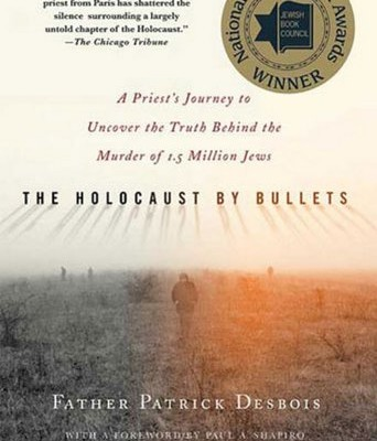 The Holocaust by Bullets: A Priest's Journey to Uncover the Truth Behind the Murder of 1.5 Million Jews by Patrick Desbois and Paul A. Shapiro