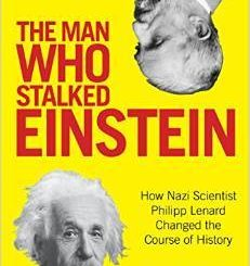 The Man Who Stalked Einstein: How Nazi Scientist Philipp Lenard Changed the Course of History by Bruce J. Hillman