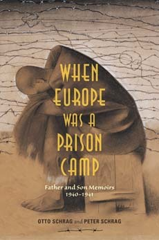 When Europe Was a Prison Camp: Father and Son Memoirs, 1940-1941 by Otto Schrag and Peter Schrag