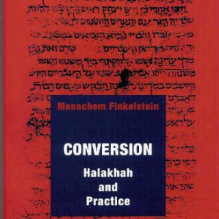 Conversion - Halakhah and Practice by Menachem Finkelstein