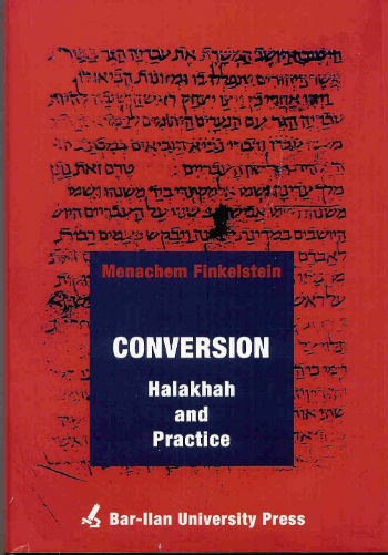 Conversion - Halakhah and Practice by Menachem Finkelstein