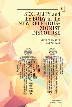 Sexuality and the Body in New Religious Zionist Discourse by Avi Sagi & Yakir Englander