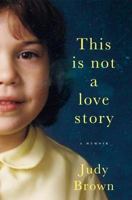 This Is Not a Love Story by Judy Brown