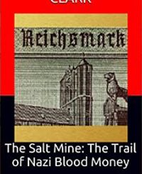 The Salt Mine: The Trail of Nazi Blood Money by Patrick Nolan Clark