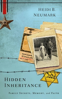 Hidden Inheritance: Family Secrets, Memory, and Faith by Heidi B. Neumark