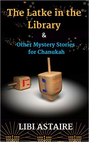 The Latke in the Library & Other Mystery Stories for Chanukah by Libi Astaire