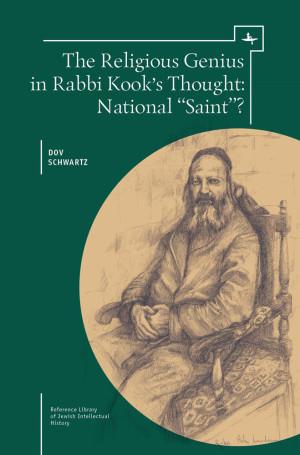 The Religious Genius in Rabbi Kook's Thought National 'Saint'? by Dov Schwartz