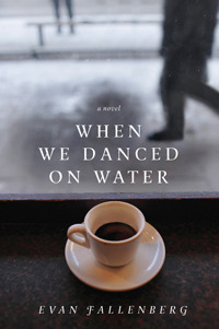 When We Danced on Water by Evan Fallenberg