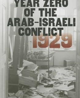 Year Zero of the Arab-Israeli Conflict: 1929 by Hillel Cohen