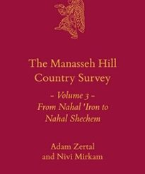 The Manasseh Hill Country Survey: Volume 3: From Nahal Iron to Nahal Shechem