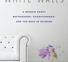 White Walls: A Memoir About Motherhood, Daughterhood, and the Mess In Between by Judy Batalion