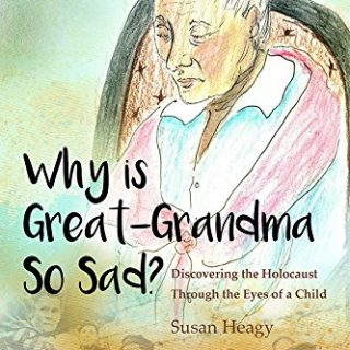 Why is Great Grandma So Sad? Discovering the Holocaust Through the Eyes of a Child Perfect by Susan Heagy