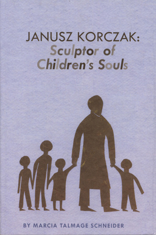Cover for Janusz Korczak: Sculptor of Children's Souls by Marcia Talmage Schneider